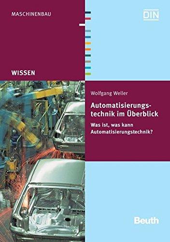 Automatisierungstechnik im Überblick: Was ist, was kann Automatisierungstechnik? (Beuth Wissen)
