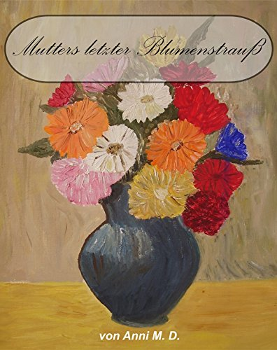 Mutters letzter Blumenstrauß