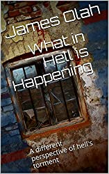 What in Hell is Happening: A different perspective of hell's torment (Christian Faith Series Book 4) (English Edition)