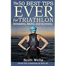 The 50 Best Tips EVER for Triathlon Swimming, Biking and Running by Scott Welle (2014-06-26)