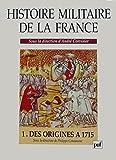 Histoire militaire de la France Tome 1 : Des origines à 1715