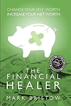 The Financial Healer: Change Your Self Worth To Increase Your Net Worth by [Bristow, Mark]