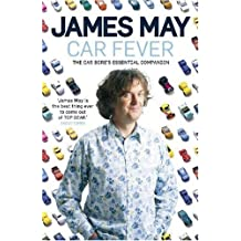 Car Fever: The Car Bore's Essential Companion: Written by James May, 2009 Edition, Publisher: Hodder & Stoughton [Hardcover]