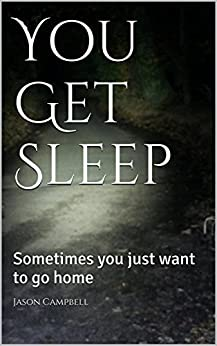 You Get Sleep: Sometimes you just want to go home (English