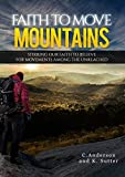 Faith to Move Mountains: Stirring Our Faith to Believe for Movements among the Unreached