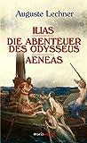 Ilias. Die Abenteuer des Odysseus. Aeneas - Auguste Lechner