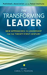 The Transforming Leader: New Approaches to Leadership for the Twenty-First Century