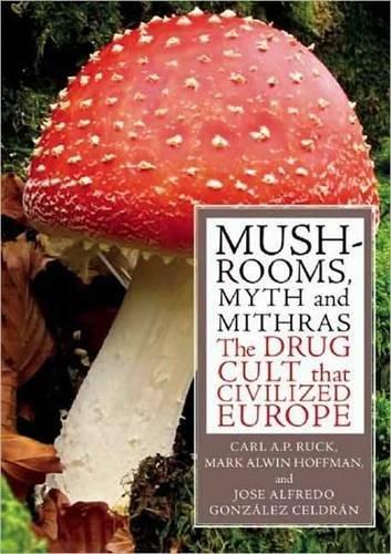 Mushrooms, Myth & Mithras: The Drug Cult That Civilized Europe