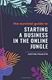 The Survival Guide to Starting a Business in the Online Jungle