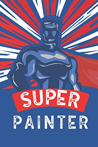 Super Painter: Notebook, Planner or Journal | Size 6 x 9