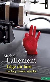 L'âge du faire : Hacking, travail, anarchie par Michel Lallement