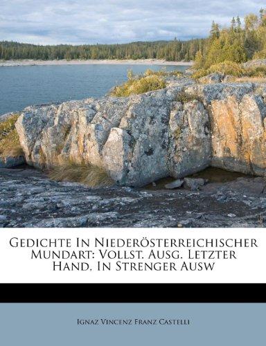Gedichte in Niederosterreichischer Mundart: Vollst. Ausg. Letzter Hand, in Strenger Ausw