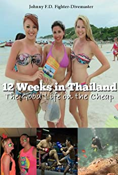 12 Weeks in Thailand: The Guide Book to Travel Cheap, Learn Muay Thai all while Living the 4-Hour Workweek (English Edition)