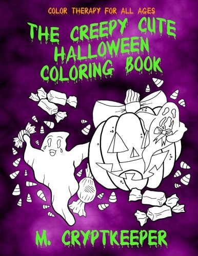 The Creepy Cute Halloween Coloring Book: For Creepy Children And Adults: Filled With Ghosts, Candy, Monsters, Bats And Spooky Haunted Graveyards - Gothic Halloween Color Therapy