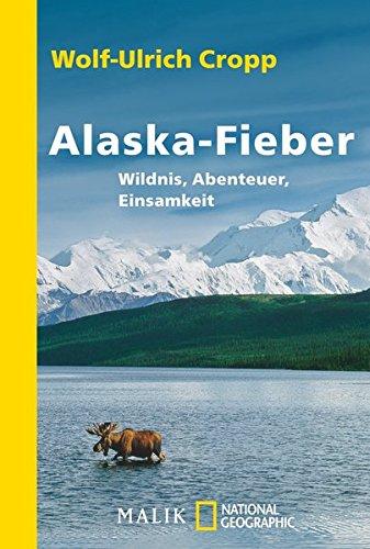 Alaska-Fieber: Wildnis, Abenteuer, Einsamkeit