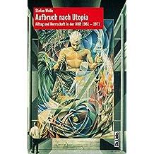 Aufbruch nach Utopia: Alltag und Herrschaft in der DDR 1961-1971