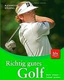 Richtig gutes Golf: Mehr wissen - besser spielen