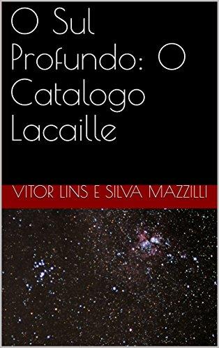 O Sul Profundo: O Catalogo Lacaille (Portuguese Edition)