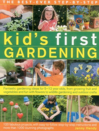 The Best-Ever Step-By-Step Kid's First Gardening: Fantastic Gardening Ideas For 5-12 Year Olds, From Growing Fruit And Vegetables And Fun With Flowers To Wildlife Gardening And Craft Projects by Jenny Hendy (2014-06-15)