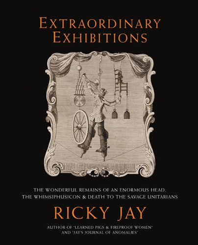 Extraordinary Exhibitions: The Wonderful Remains of an Enormous Head, the Whimsiphusicon & Death to the Savage Unitarians