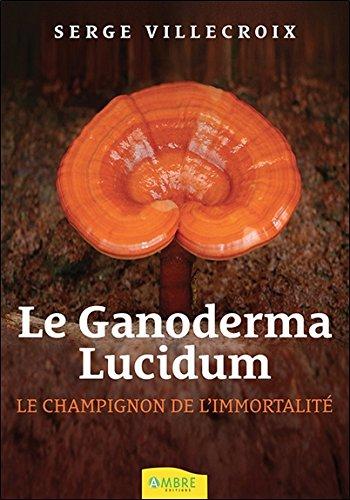 Le Ganoderma Lucidum - Le champignon de l'immortalité par Serge Villecroix