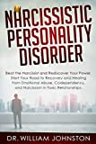 Narcissistic Personality Disorder: Beat the Narcissist and Rediscover Your Power. Start Your Road to Recovery and Healing from Emotional Abuse, Codependency and Narcissism in Toxic Relationships
