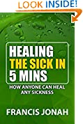 #7: HEALING THE SICK IN FIVE MINUTES:HOW ANYONE CAN HEAL ANY SICKNESS