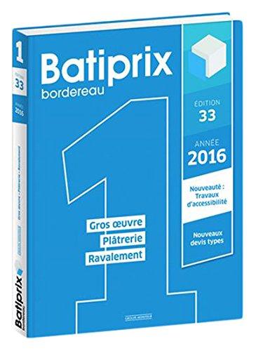 Batiprix 2016 : Volume 1, Gros oeuvre, Plâtrerie, Ravalement par Groupe Moniteur