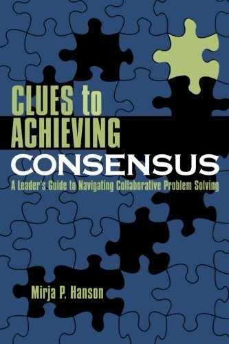 clues-to-achieving-consensus-a-leaders-guide-to-navigating-collaborative-problem-solving-by-mirja-p-