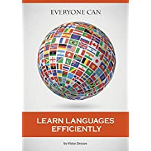 Everyone Can Learn Languages Efficiently: A Comprehensive Guide to Becoming a Polyglot (English Edition)