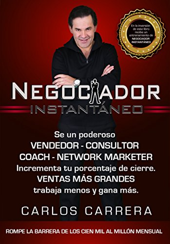 Negociador Instantáneo: 7 Pasos infalibles para lograr ventas y negociaciones donde no existían antes por Carlos Carrera