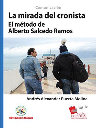 La mirada del cronista: El método de Alberto Salcedo Ramos por Andrés Alexander Puerta Molina