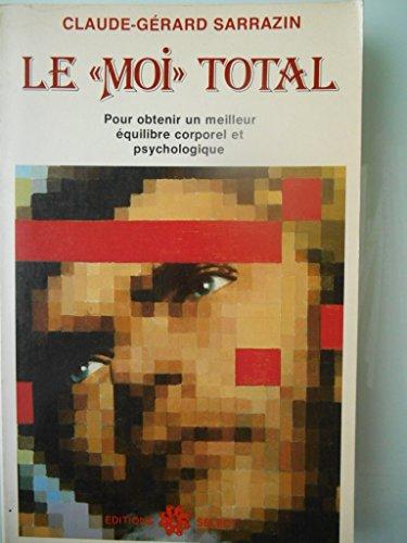 Le moi total: équilibre corporel et psychologique, découverte du subconscient, des pouvoirs paranormaux et de l'extase mystique