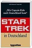 Star Trek in Deutschland: Wie Captain Kirk nach Deutschland kam - Mike Hillenbrand, Thomas Höhl