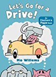 Let's Go for a Drive! (Elephant and Piggie) by Mo Willems