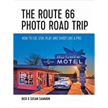 The Route 66 Photo Road Trip: How to Eat, Stay, Play, and Shoot Like a Pro [Idioma Inglés]