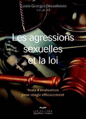 Les agressions sexuelles et la loi : Tests d'évaluation pour réagir efficacement par Louis-Georges Désaulniers