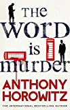 The Word Is Murder: The bestselling mystery from the author of Magpie Murders – you...
