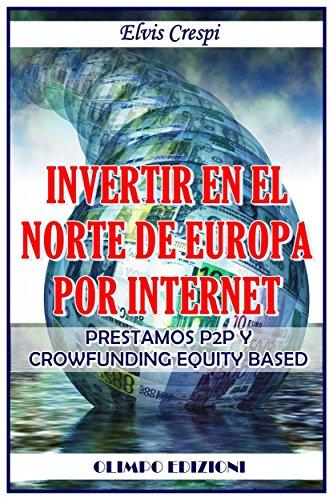 Invertir En El Norte De Europa Por Internet - Prestamos P2P Y Crowfunding Equity Based por Elvis Crespi