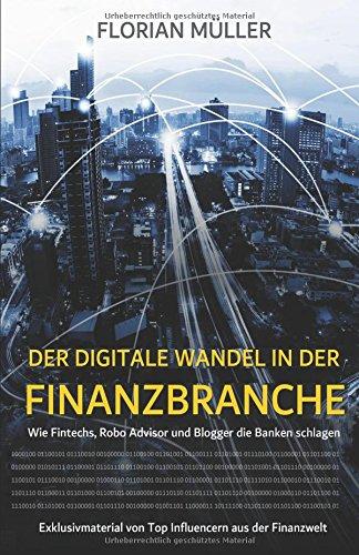 Der digitale Wandel in der Finanzbranche: Wie Fintechs, Robo Advisor und Blogger die Banken schlagen -