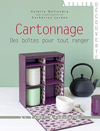 Cartonnage : Des boîtes pour tout ranger par Valérie Deflandre, Catherine Jardon