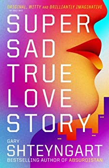 Super Sad True Love Story von [Shteyngart, Gary]