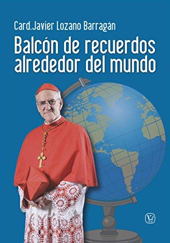 Balcón de recuerdos alrededor del mundo por Card. Javier Lozano Barragán