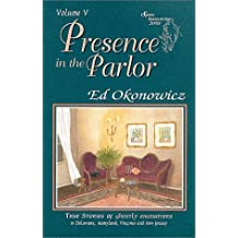 Presence in the Parlor: True Stories of Ghostly Encounters in Delaware, Maryland, Virginia and New Jersey (Spirits Between the Bays Series, Volume 5) by Ed Okonowicz (1997-04-01)
