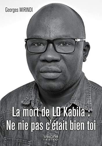 La mort de LD Kabila : Ne nie pas c'était bien toi par Georges MIRINDI