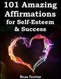 101 Amazing Affirmations for Self-Esteem & Success (Audio Included)