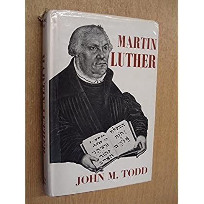 Martin Luther by John M Todd