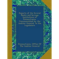 Reports of the Several Banks and Savings Institutions of Pennsylvania, Communicated by the Auditor General, to the Legislature - Pennsylvania Bank