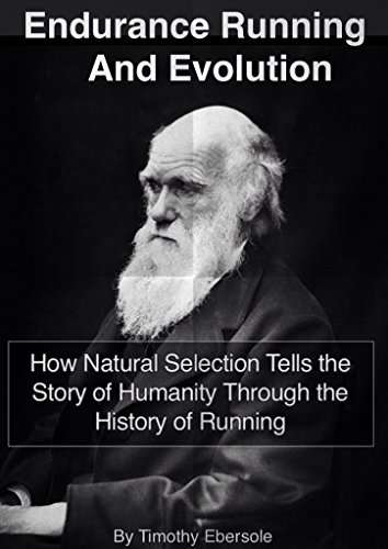 Endurance Running and Evolution: How Natural Selection Tells the Story of Humanity Through the History of Running (English Edition) por Timothy Ebersole