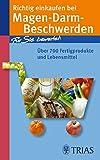 Richtig einkaufen bei Magen-Darm-Beschwerden: Für Sie bewertet: Über 700 Fertigprodukte und Lebensmittel (Einkaufsführer)